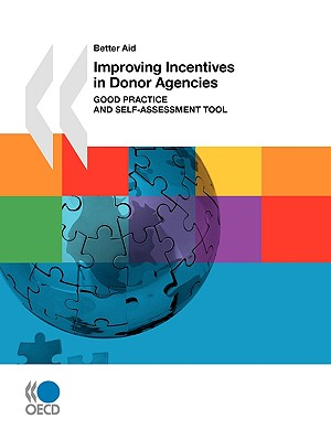 Improving Incentives in Donor Agencies By Organisation for Economic Co-Operation and Development (COR)